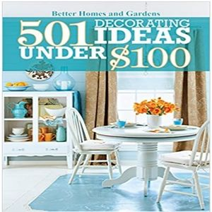 501 Decorating Ideas Under $100 By Better Homes